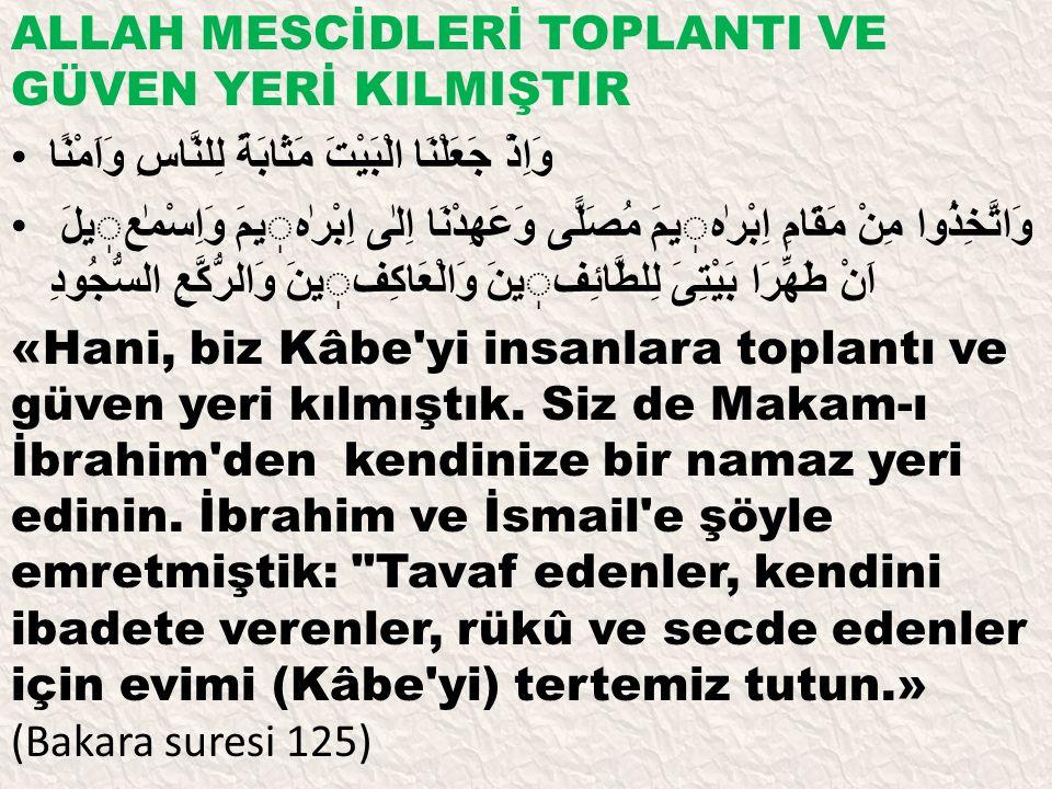 ALLAH MESCİDLERİ TOPLANTI VE GÜVEN YERİ KILMIŞTIR