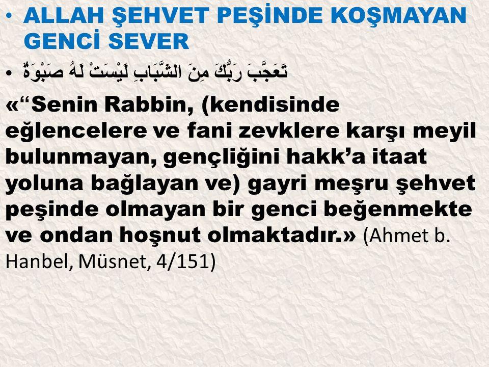 ALLAH ŞEHVET PEŞİNDE KOŞMAYAN GENCİ SEVER