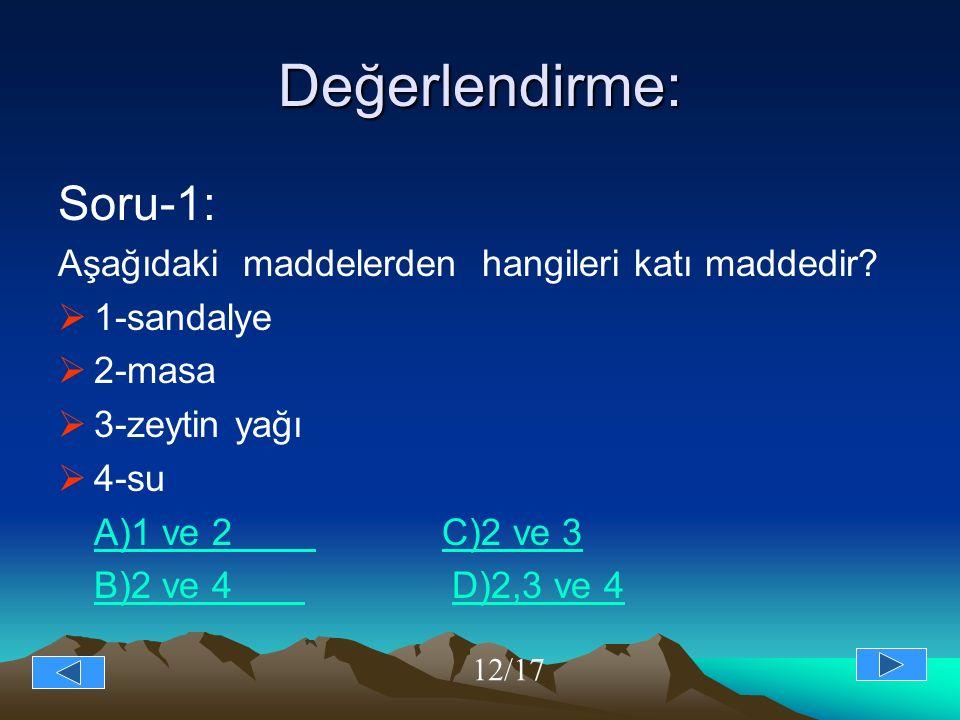 Değerlendirme: Soru-1: Aşağıdaki maddelerden hangileri katı maddedir