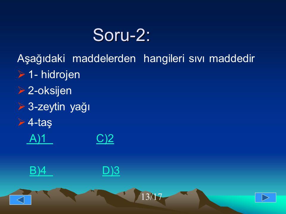 Soru-2: Aşağıdaki maddelerden hangileri sıvı maddedir 1- hidrojen