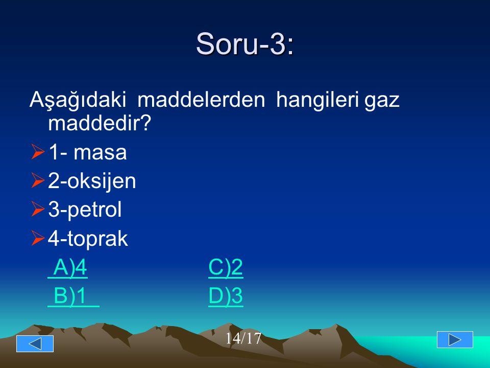 Soru-3: Aşağıdaki maddelerden hangileri gaz maddedir 1- masa