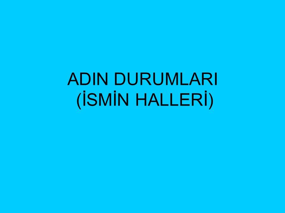 ADIN DURUMLARI (İSMİN HALLERİ)