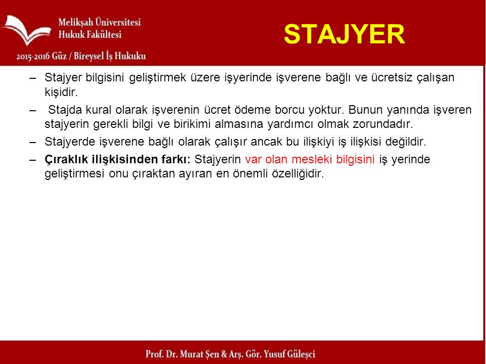 STAJYER Stajyer bilgisini geliştirmek üzere işyerinde işverene bağlı ve ücretsiz çalışan kişidir.