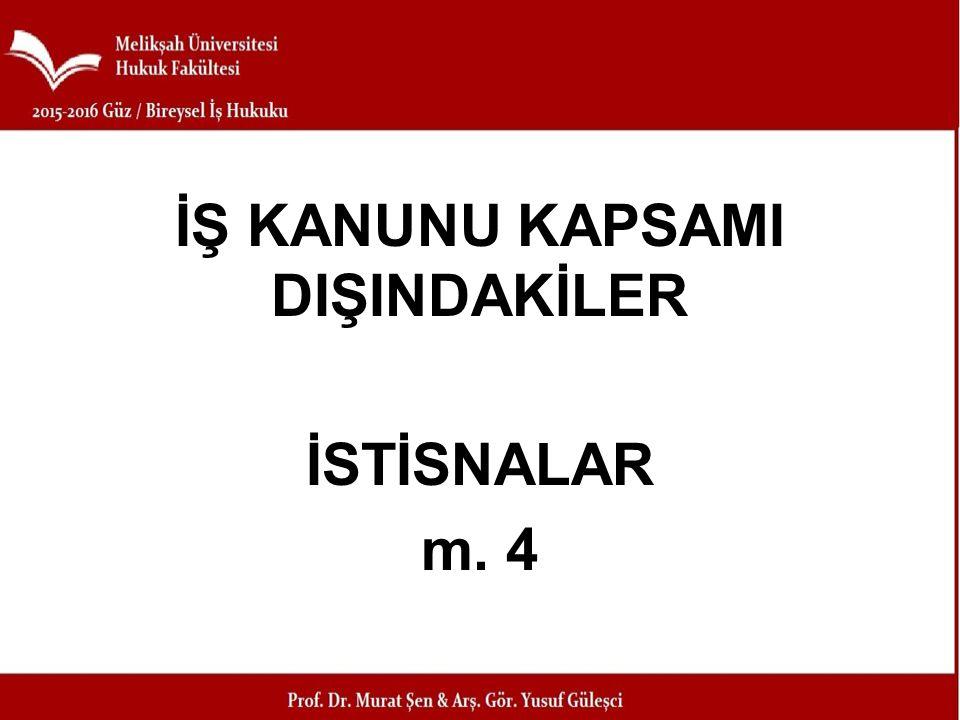 İŞ KANUNU KAPSAMI DIŞINDAKİLER İSTİSNALAR m. 4