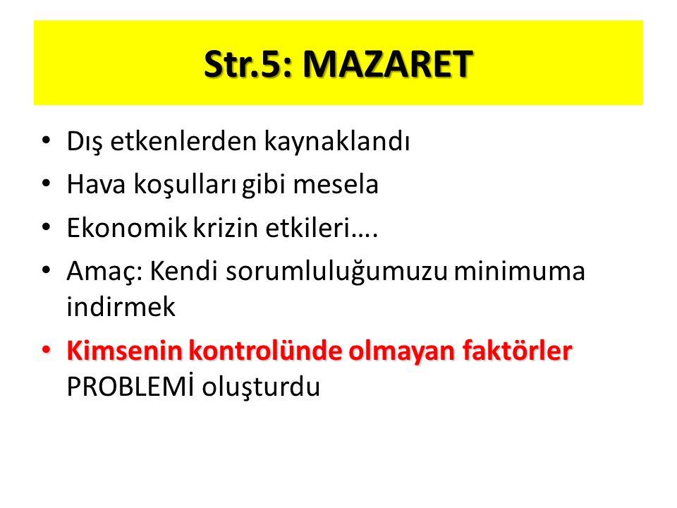 Str.5: MAZARET Dış etkenlerden kaynaklandı Hava koşulları gibi mesela