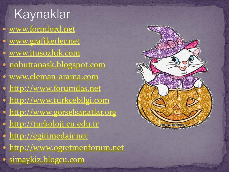 Kaynaklar www.formlord.net www.grafikerler.net www.itusozluk.com