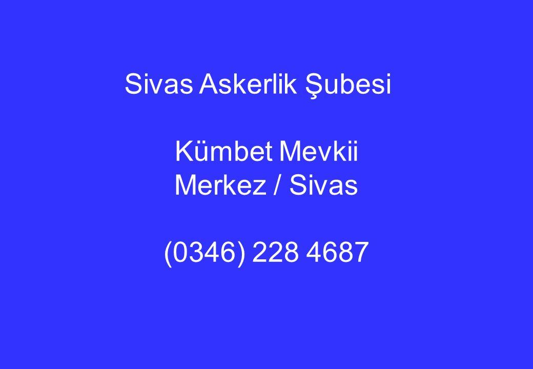 Sivas Askerlik Şubesi Kümbet Mevkii Merkez / Sivas (0346) 228 4687