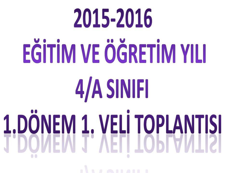 2015-2016 EĞİTİM VE ÖĞRETİM YILI 4/A SINIFI 1.DÖNEM 1. VELİ TOPLANTISI