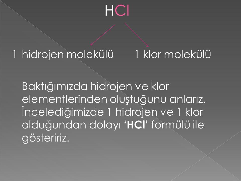 HCl 1 hidrojen molekülü 1 klor molekülü