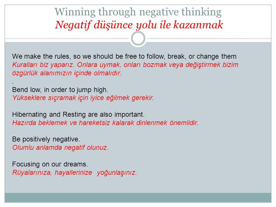Winning through negative thinking Negatif düşünce yolu ile kazanmak