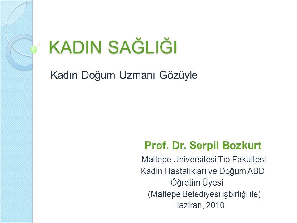 KADIN SAĞLIĞI Kadın Doğum Uzmanı Gözüyle Prof. Dr. Serpil Bozkurt