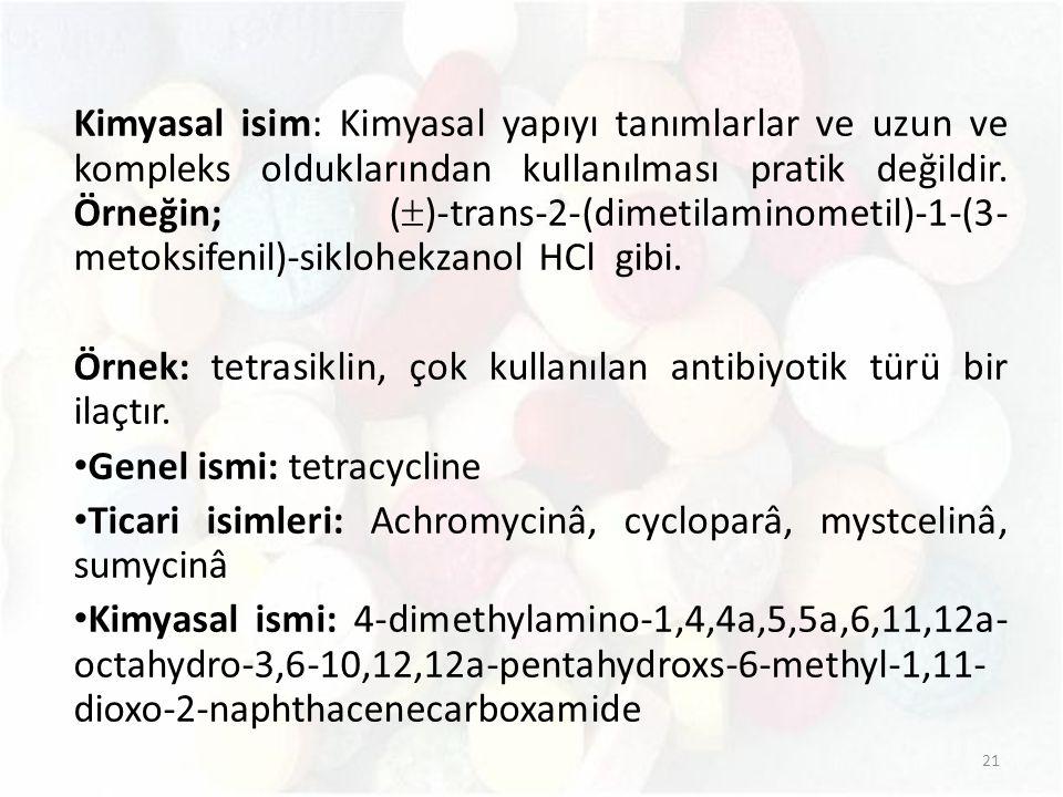 Kimyasal isim: Kimyasal yapıyı tanımlarlar ve uzun ve kompleks olduklarından kullanılması pratik değildir. Örneğin; ()-trans-2-(dimetilaminometil)-1-(3-metoksifenil)-siklohekzanol HCl gibi.