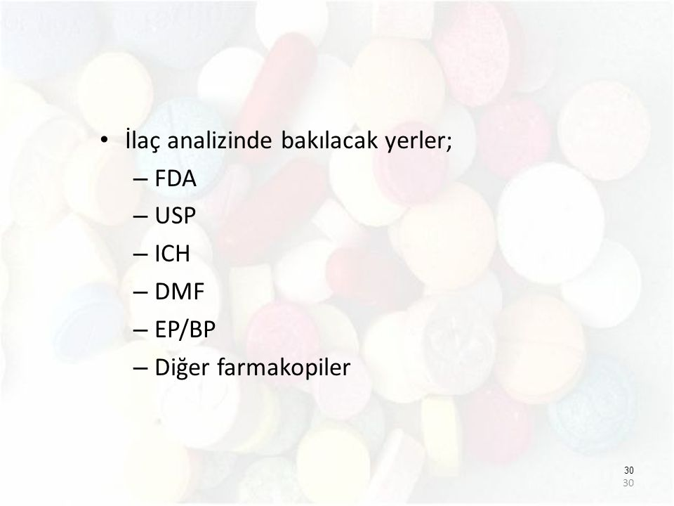 İlaç analizinde bakılacak yerler; FDA USP ICH DMF EP/BP