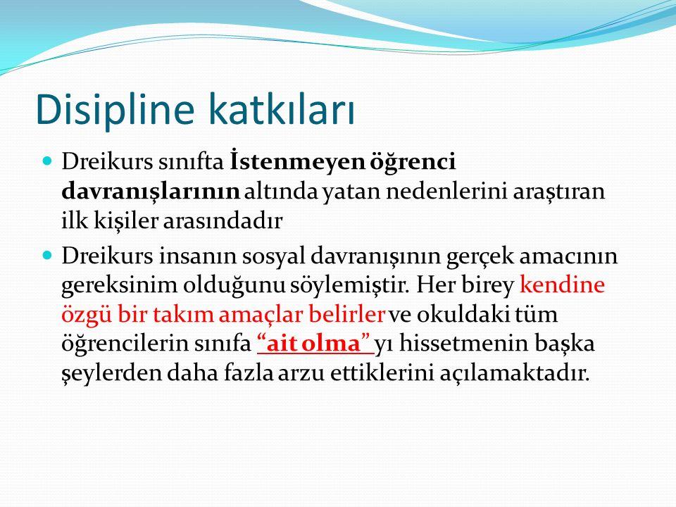 Disipline katkıları Dreikurs sınıfta İstenmeyen öğrenci davranışlarının altında yatan nedenlerini araştıran ilk kişiler arasındadır.