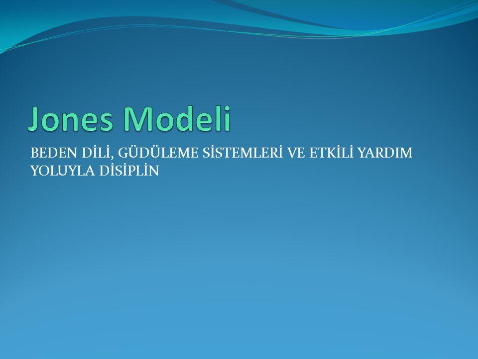Jones Modeli BEDEN DİLİ, GÜDÜLEME SİSTEMLERİ VE ETKİLİ YARDIM YOLUYLA DİSİPLİN