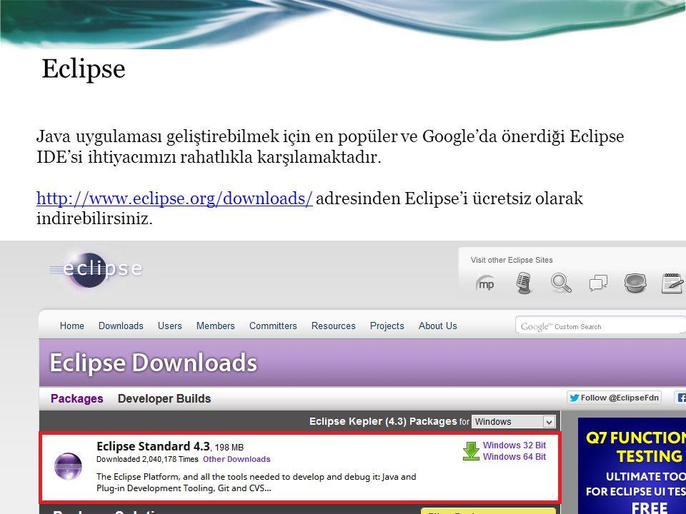 Eclipse Java uygulaması geliştirebilmek için en popüler ve Google'da önerdiği Eclipse IDE'si ihtiyacımızı rahatlıkla karşılamaktadır.