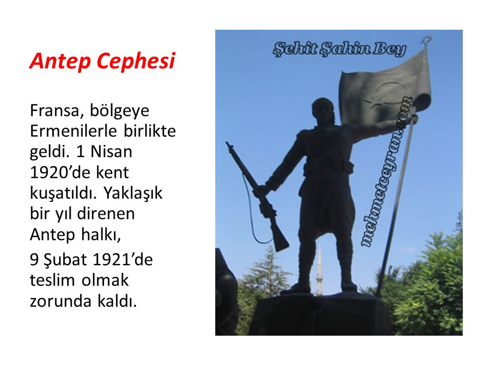Antep Cephesi Fransa, bölgeye Ermenilerle birlikte geldi. 1 Nisan 1920'de kent kuşatıldı. Yaklaşık bir yıl direnen Antep halkı,