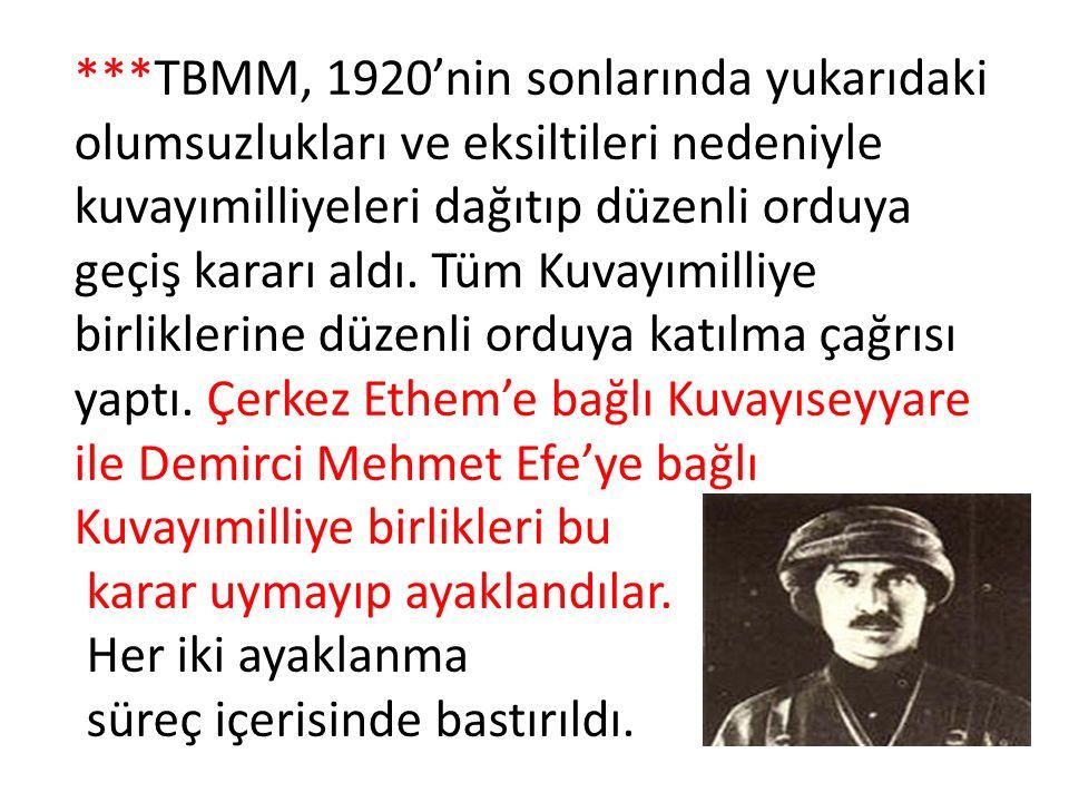 ***TBMM, 1920'nin sonlarında yukarıdaki olumsuzlukları ve eksiltileri nedeniyle kuvayımilliyeleri dağıtıp düzenli orduya geçiş kararı aldı. Tüm Kuvayımilliye birliklerine düzenli orduya katılma çağrısı yaptı. Çerkez Ethem'e bağlı Kuvayıseyyare ile Demirci Mehmet Efe'ye bağlı Kuvayımilliye birlikleri bu