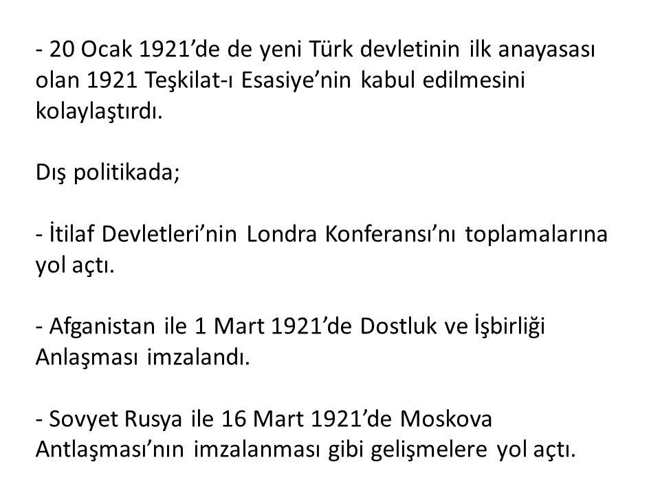 - 20 Ocak 1921'de de yeni Türk devletinin ilk anayasası olan 1921 Teşkilat-ı Esasiye'nin kabul edilmesini kolaylaştırdı.