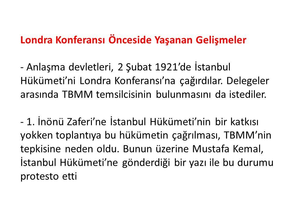 Londra Konferansı Önceside Yaşanan Gelişmeler - Anlaşma devletleri, 2 Şubat 1921'de İstanbul Hükümeti'ni Londra Konferansı'na çağırdılar.