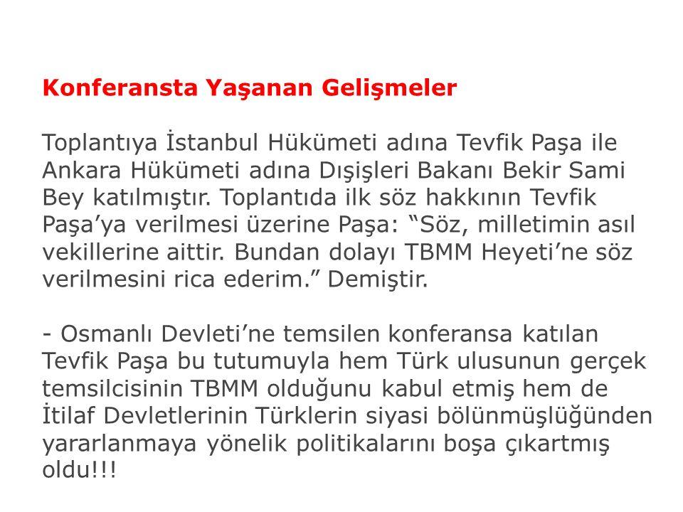 Konferansta Yaşanan Gelişmeler Toplantıya İstanbul Hükümeti adına Tevfik Paşa ile Ankara Hükümeti adına Dışişleri Bakanı Bekir Sami Bey katılmıştır.