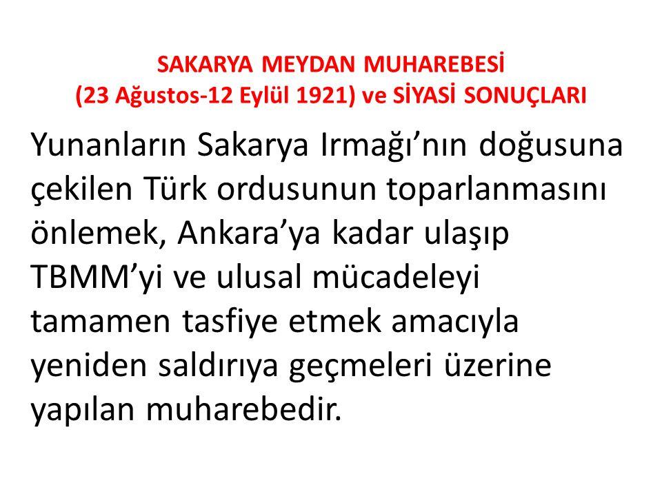 SAKARYA MEYDAN MUHAREBESİ (23 Ağustos-12 Eylül 1921) ve SİYASİ SONUÇLARI