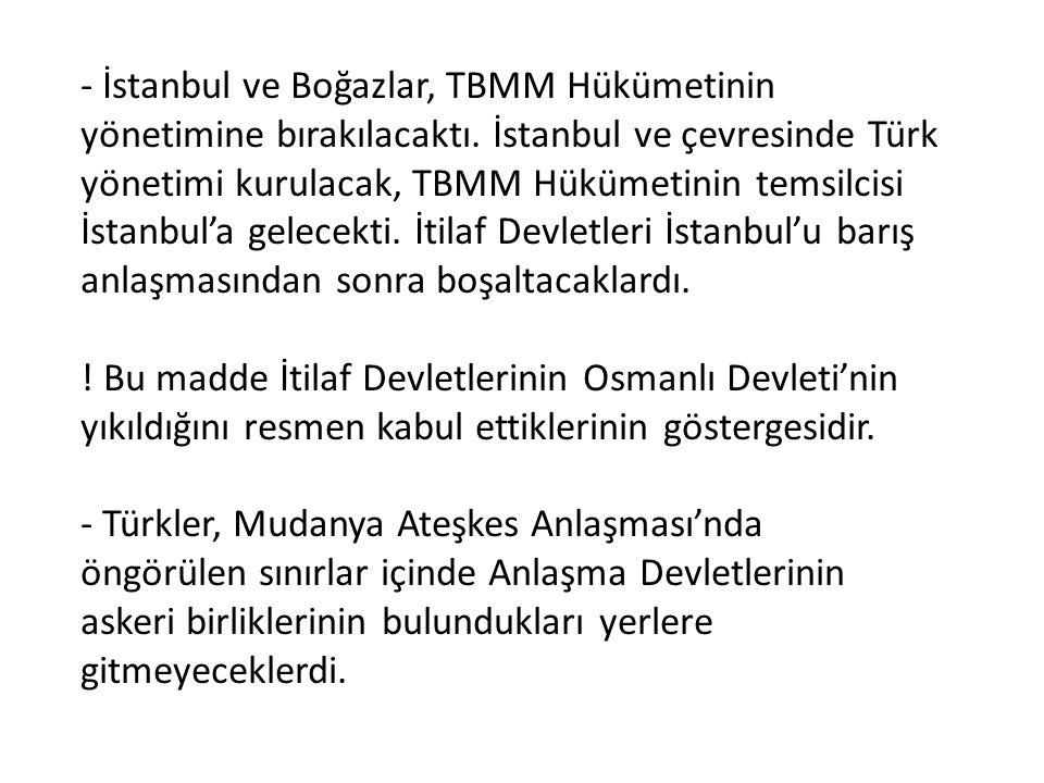 - İstanbul ve Boğazlar, TBMM Hükümetinin yönetimine bırakılacaktı