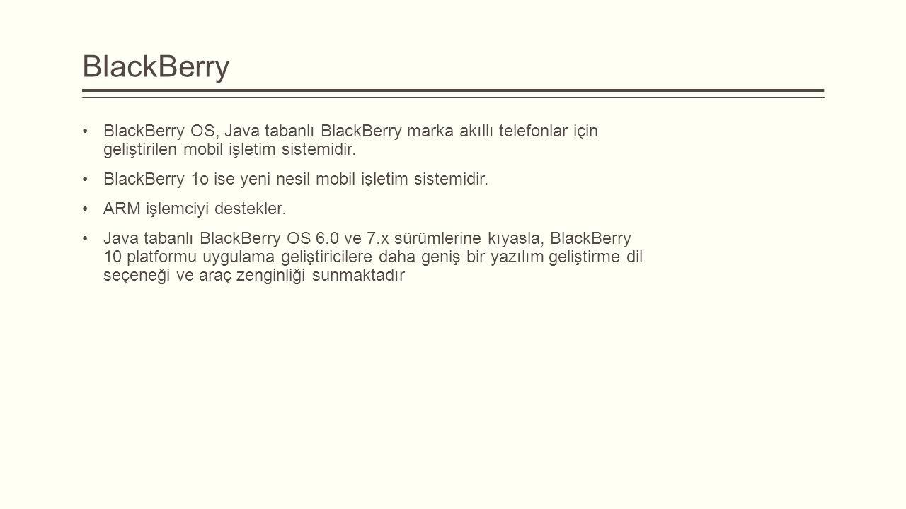 BlackBerry BlackBerry OS, Java tabanlı BlackBerry marka akıllı telefonlar için geliştirilen mobil işletim sistemidir.
