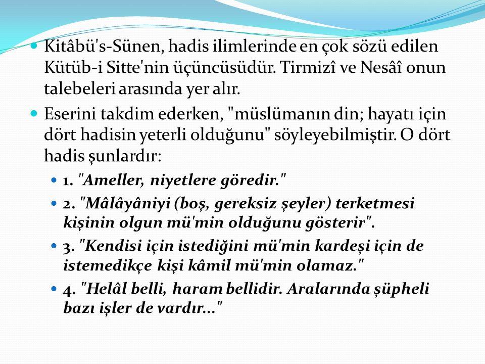 Kitâbü s-Sünen, hadis ilimlerinde en çok sözü edilen Kütüb-i Sitte nin üçüncüsüdür. Tirmizî ve Nesâî onun talebeleri arasında yer alır.