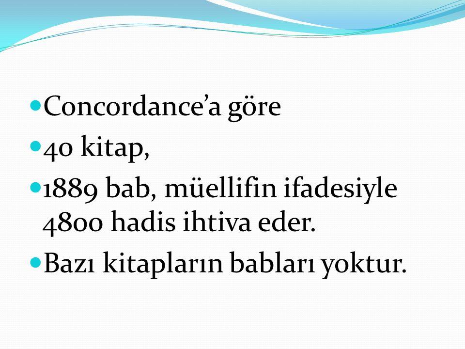 Concordance'a göre 40 kitap, 1889 bab, müellifin ifadesiyle 4800 hadis ihtiva eder.