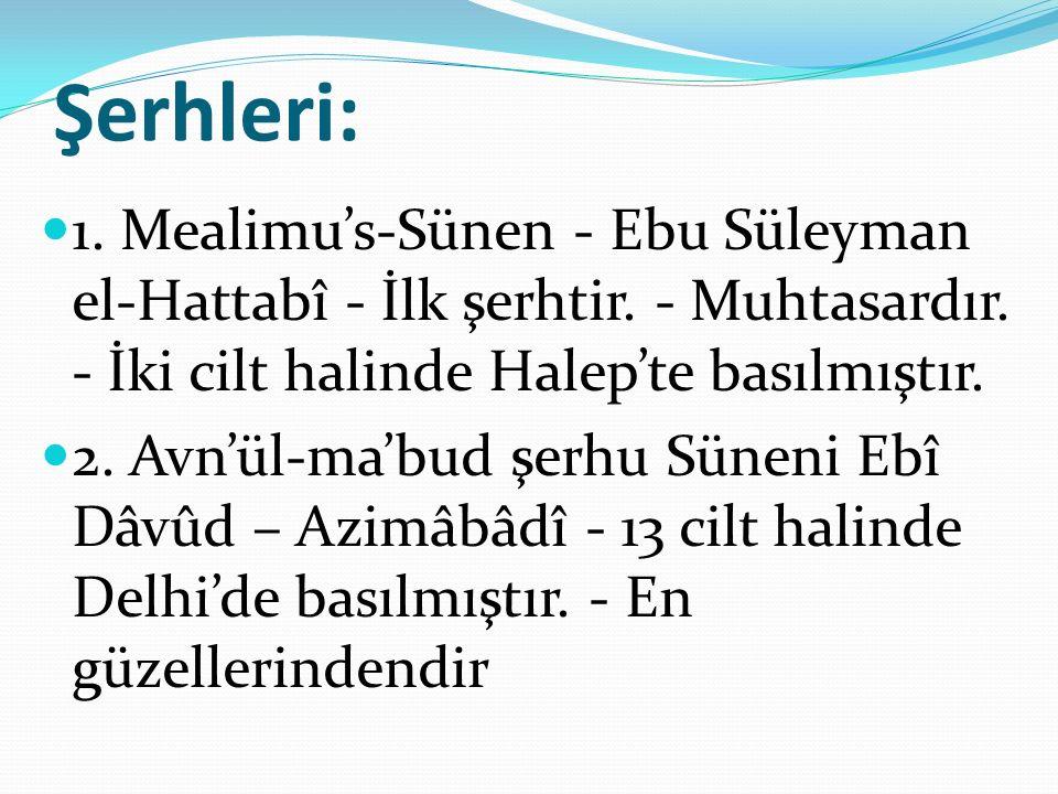 Şerhleri: 1. Mealimu's-Sünen - Ebu Süleyman el-Hattabî - İlk şerhtir. - Muhtasardır. - İki cilt halinde Halep'te basılmıştır.
