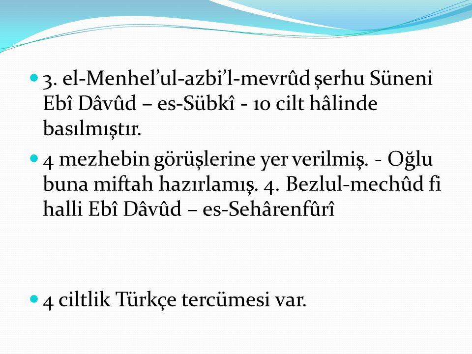 3. el-Menhel'ul-azbi'l-mevrûd şerhu Süneni Ebî Dâvûd – es-Sübkî - 10 cilt hâlinde basılmıştır.