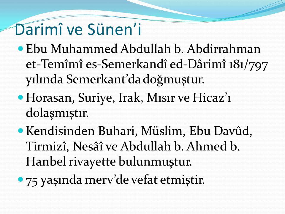 Darimî ve Sünen'i Ebu Muhammed Abdullah b. Abdirrahman et-Temîmî es-Semerkandî ed-Dârimî 181/797 yılında Semerkant'da doğmuştur.