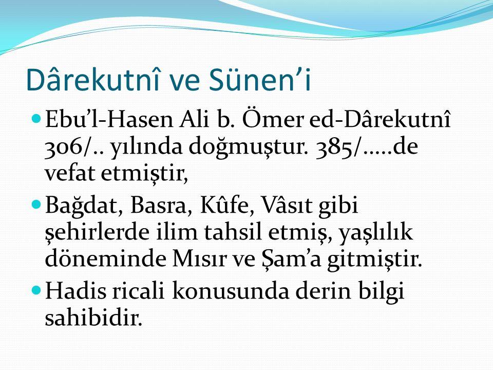 Dârekutnî ve Sünen'i Ebu'l-Hasen Ali b. Ömer ed-Dârekutnî 306/.. yılında doğmuştur. 385/…..de vefat etmiştir,