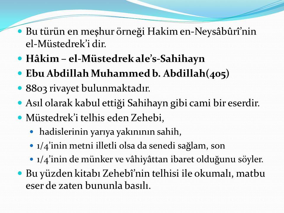 Bu türün en meşhur örneği Hakim en-Neysâbûrî'nin el-Müstedrek'i dir.