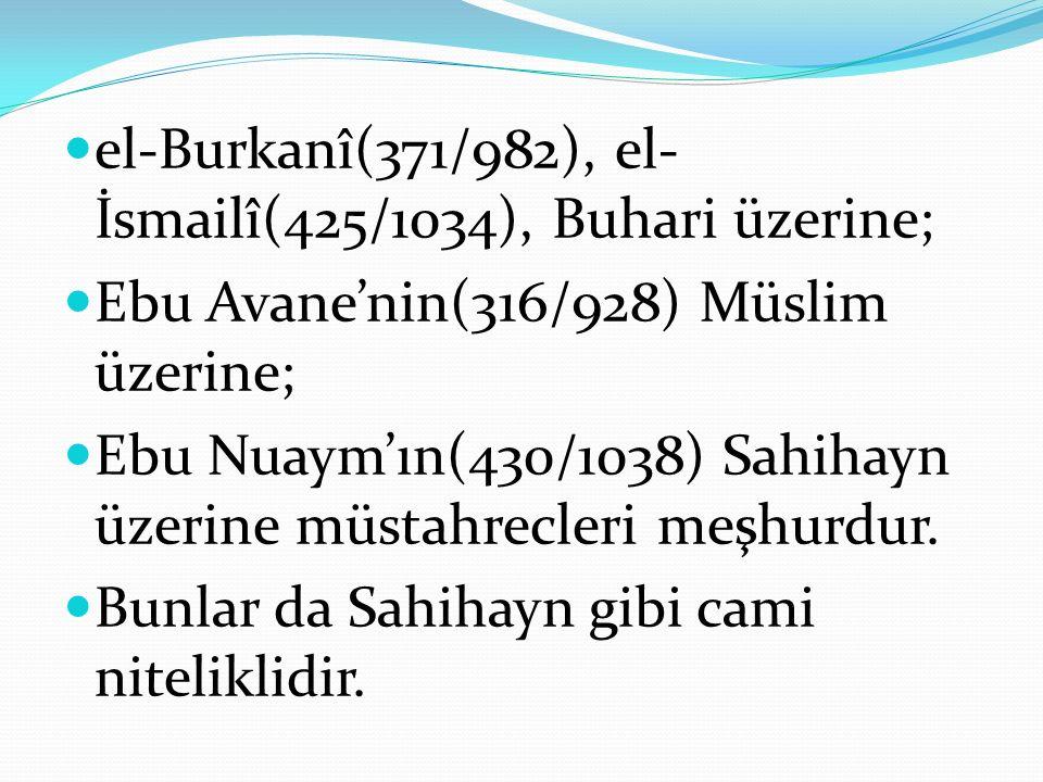 el-Burkanî(371/982), el-İsmailî(425/1034), Buhari üzerine;
