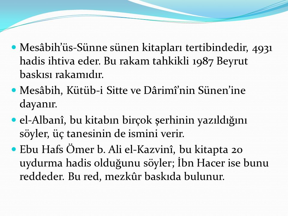 Mesâbih'üs-Sünne sünen kitapları tertibindedir, 4931 hadis ihtiva eder