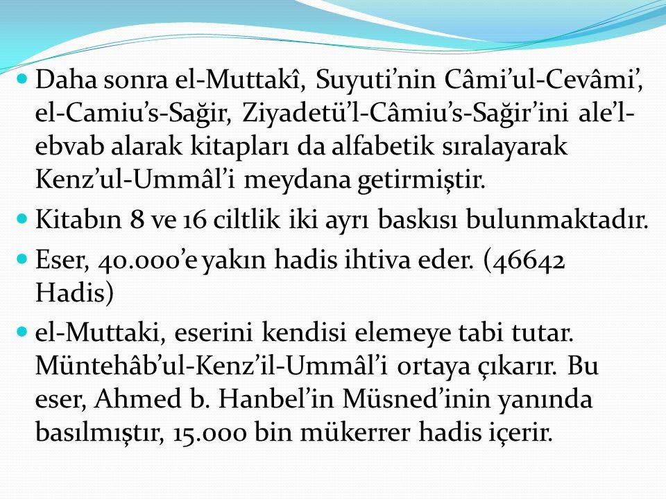 Daha sonra el-Muttakî, Suyuti'nin Câmi'ul-Cevâmi', el-Camiu's-Sağir, Ziyadetü'l-Câmiu's-Sağir'ini ale'l-ebvab alarak kitapları da alfabetik sıralayarak Kenz'ul-Ummâl'i meydana getirmiştir.