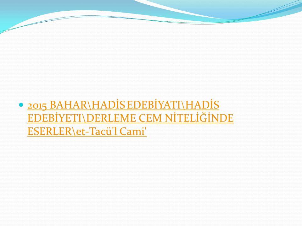 2015 BAHAR\HADİS EDEBİYATI\HADİS EDEBİYETI\DERLEME CEM NİTELİĞİNDE ESERLER\et-Tacü l Cami