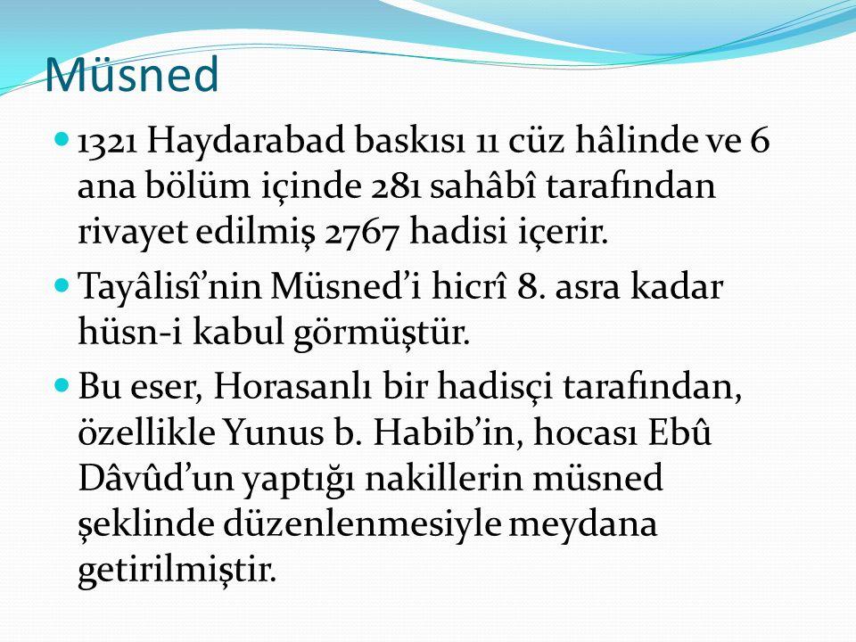 Müsned 1321 Haydarabad baskısı 11 cüz hâlinde ve 6 ana bölüm içinde 281 sahâbî tarafından rivayet edilmiş 2767 hadisi içerir.