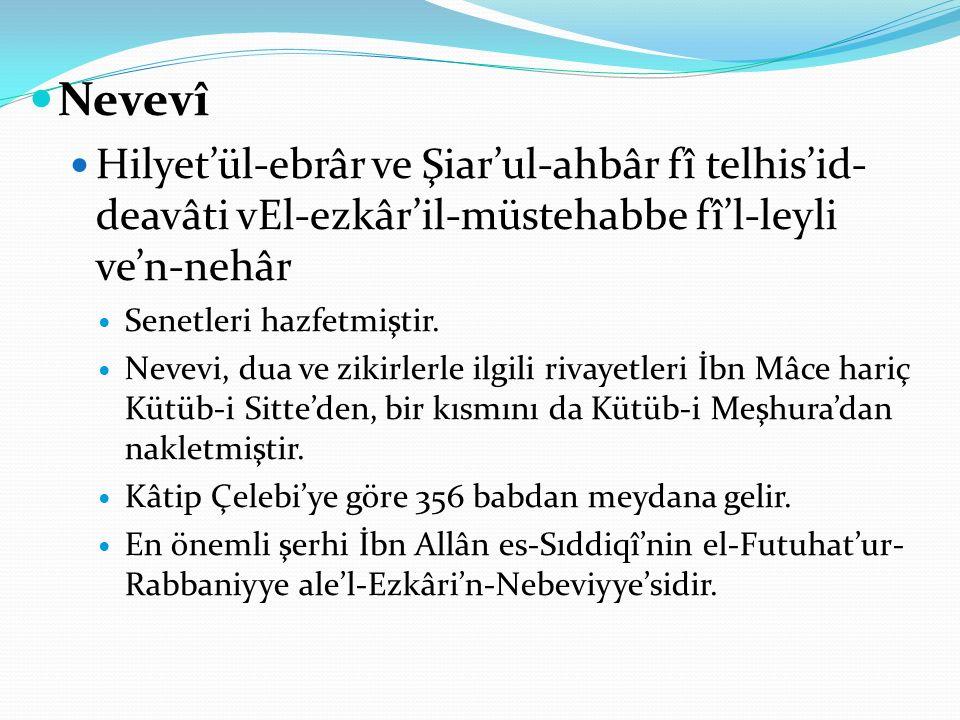 Nevevî Hilyet'ül-ebrâr ve Şiar'ul-ahbâr fî telhis'id-deavâti vEl-ezkâr'il-müstehabbe fî'l-leyli ve'n-nehâr.