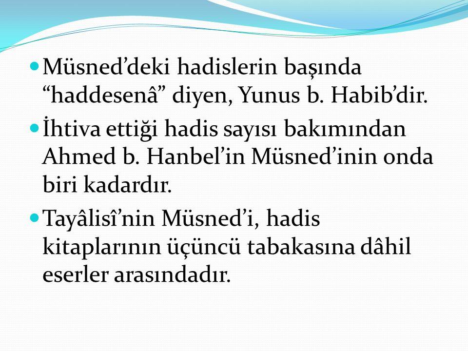 Müsned'deki hadislerin başında haddesenâ diyen, Yunus b. Habib'dir.