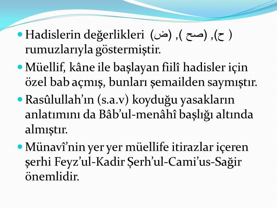Hadislerin değerlikleri ح), (صح ), (ض) ) rumuzlarıyla göstermiştir.