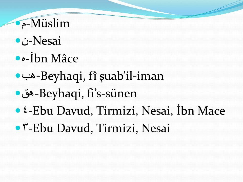 م-Müslim ن-Nesai. ه-İbn Mâce. هب-Beyhaqi, fî şuab'il-iman. هق-Beyhaqi, fi's-sünen. ٤-Ebu Davud, Tirmizi, Nesai, İbn Mace.
