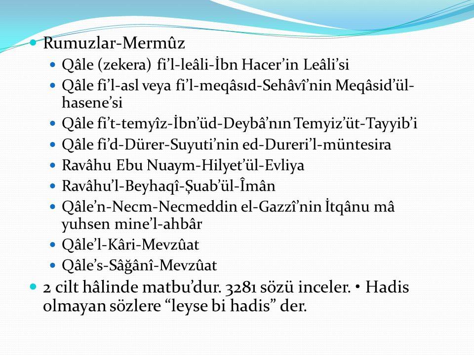 Rumuzlar-Mermûz Qâle (zekera) fi'l-leâli-İbn Hacer'in Leâli'si. Qâle fi'l-asl veya fi'l-meqâsıd-Sehâvî'nin Meqâsid'ül-hasene'si.