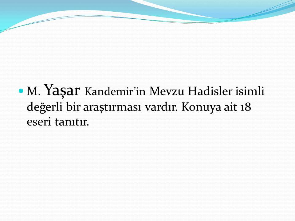 M. Yaşar Kandemir'in Mevzu Hadisler isimli değerli bir araştırması vardır.