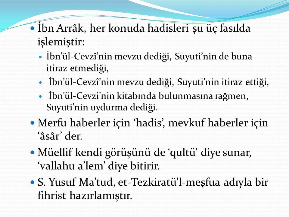 İbn Arrâk, her konuda hadisleri şu üç fasılda işlemiştir: