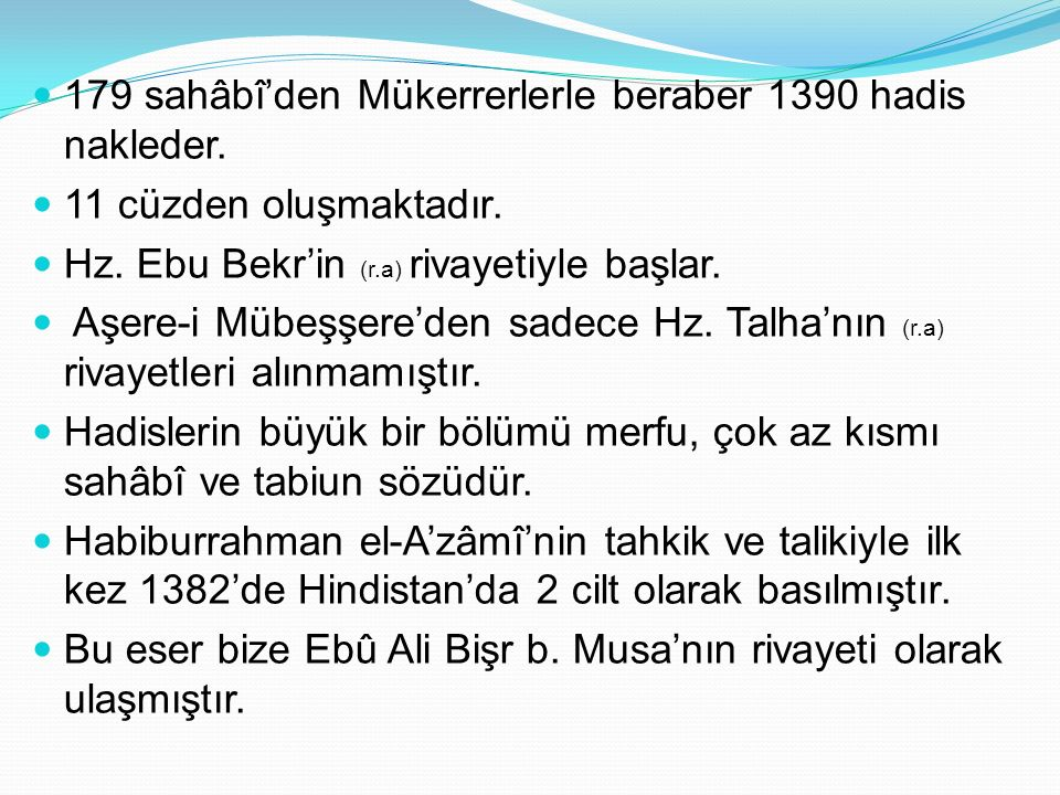 179 sahâbî'den Mükerrerlerle beraber 1390 hadis nakleder.