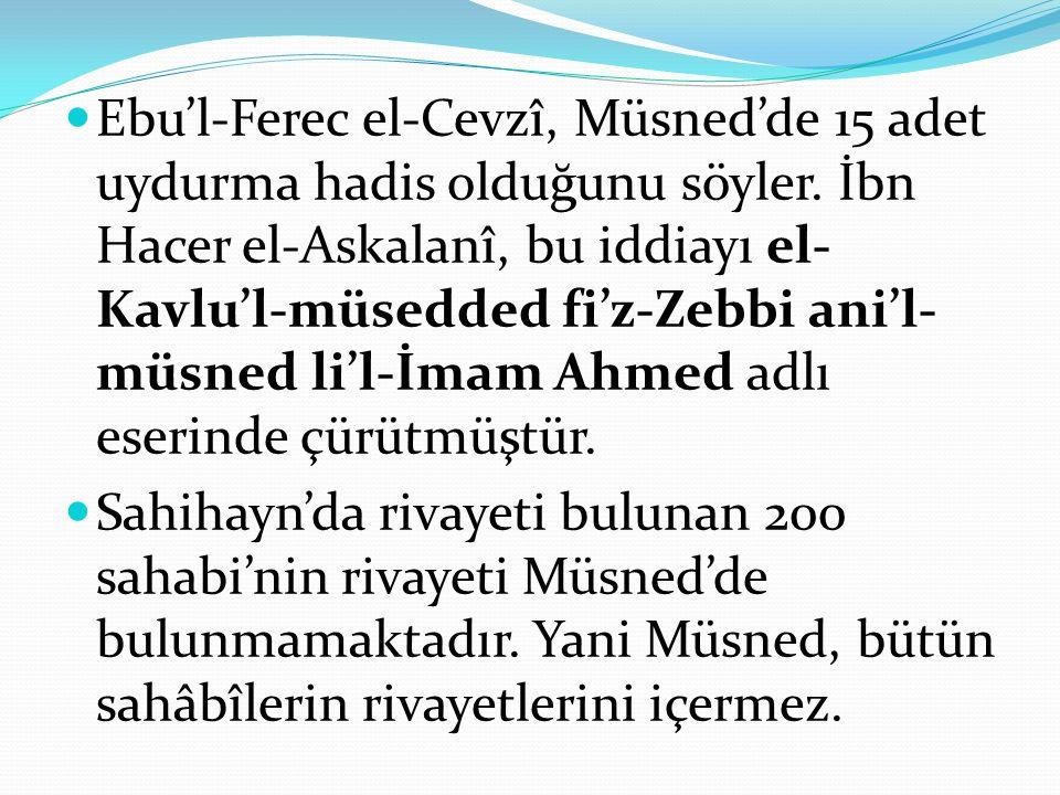 Ebu'l-Ferec el-Cevzî, Müsned'de 15 adet uydurma hadis olduğunu söyler