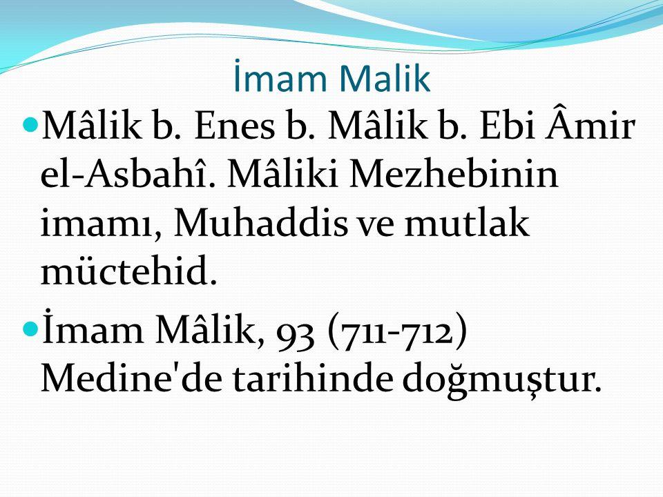İmam Malik Mâlik b. Enes b. Mâlik b. Ebi Âmir el-Asbahî. Mâliki Mezhebinin imamı, Muhaddis ve mutlak müctehid.